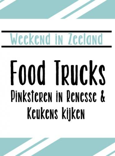WEEKENDTIPS ZEELAND #1   Food trucks, Pinksteren in Renesse en keukens kijken