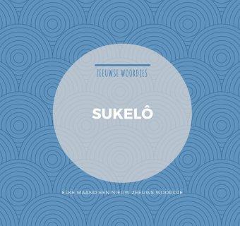 Zeeuws woordje – Sukelô