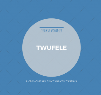 Zeeuwse woordje – Twufele