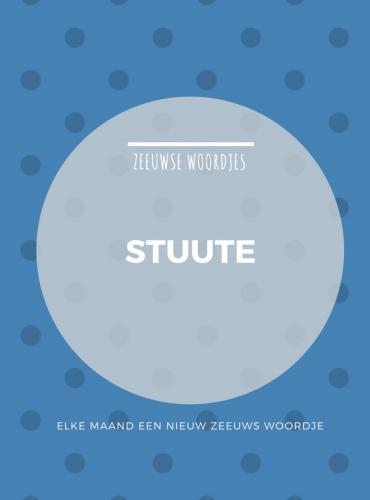 Zeeuws woordje – Stuute